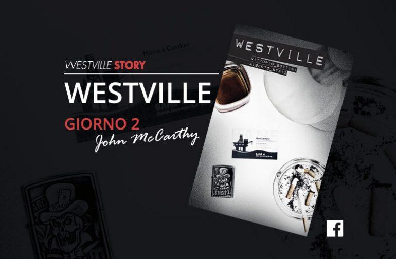 Westville Story – Giorno 2 – John McCarthy