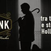Mank di David Fincher tra tecnica e storia di Hollywood